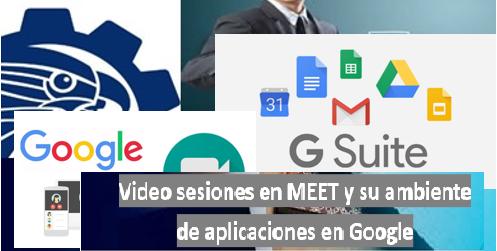 Video sesiones en MEET y su ambiente de aplicaciones en Google