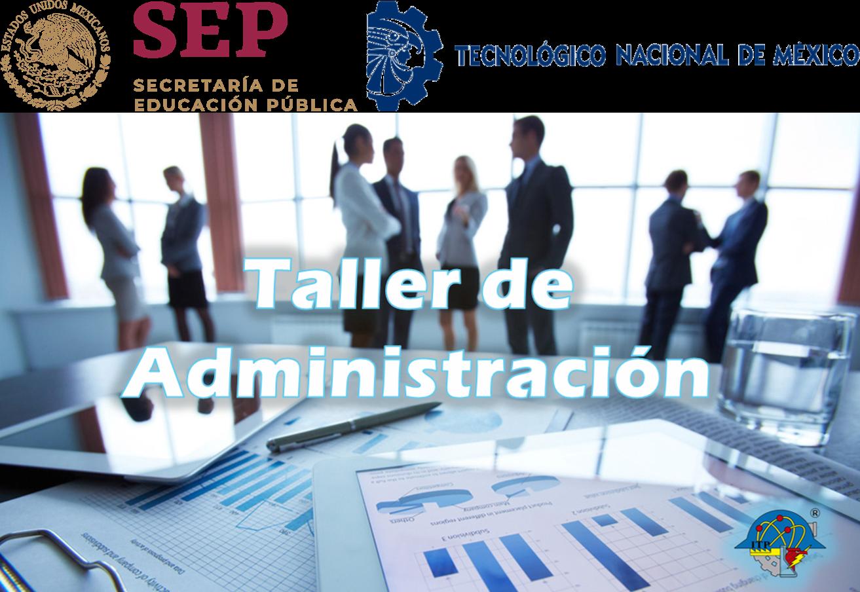 Taller de Administración-Lic. Ernesto O. Rasgado